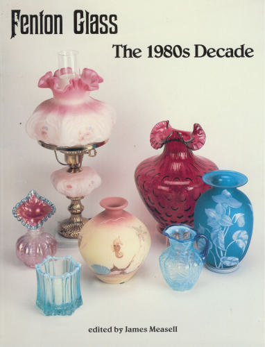 Glassblower.Info Amazon book Fenton Glass: The 1980s Decade by James Measell ISBN 1570800200