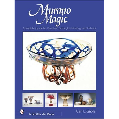 Glassblower.Info Amazon book Murano Magic: Complete Guide to Venetian Glass, Its History and Artists by Carl I. Gable ISBN 0764319469