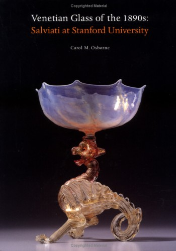 Glassblower.Info Amazon book Venetian Glass of the 1890s: Salviati at Stanford University by Carol M. Osborne ISBN 0856675458