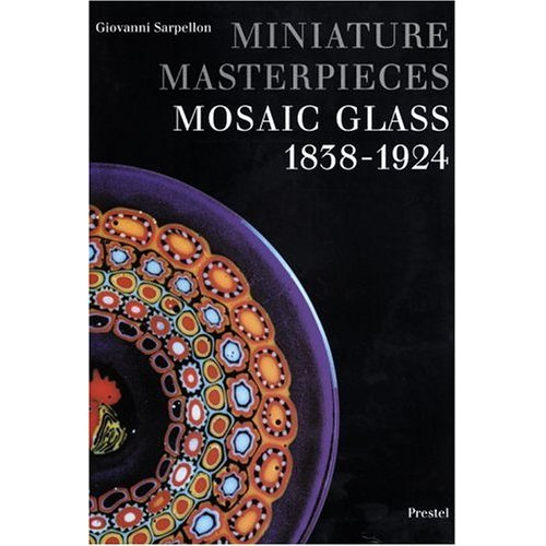 Glassblower.Info Amazon book Miniature Masterpieces: Mosaic Glass, 1838-1924 by Giovanni Sarpellon ISBN 3791314548