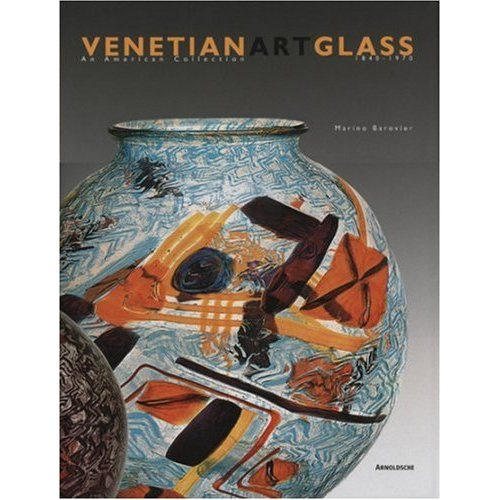 Glassblower.Info Amazon book Venetian Art Glass: An American Collection 1840-1970 by Marino Borovier ISBN 3897902052